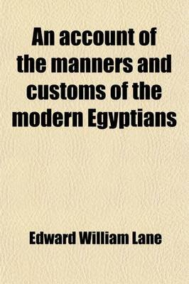 An Account of the Manners and Customs of the Modern Egyptians Volume 2 (Paperback): Edward William Lane
