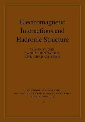 Electromagnetic Interactions and Hadronic Structure. Cambridge Monographs on Particle Physics Nuclear Physics and Cosmology,...