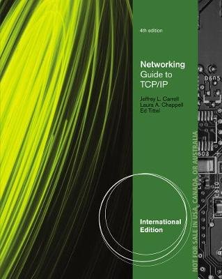 Guide to TCP-IP, International Edition (Paperback, 4th edition): Ed Tittel, Jeffrey Carrell, Laura Chappell