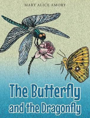 The Butterfly and the Dragonfly (Hardcover): Mary Alice Amory