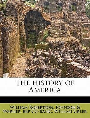 The History of America (Paperback): William Robertson, Johnson &. Warner Bkp Cu-Banc, William Greer