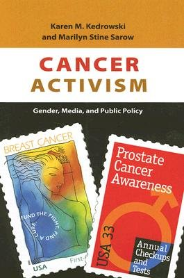Cancer Activism - Gender, Media, and Public Policy (Hardcover): Karen M. Kedrowski, Marilyn S. Sarow