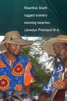 Mauritius: South Rugged Scenery and Stunning Beaches (Paperback): Llewelyn Pritchard M a