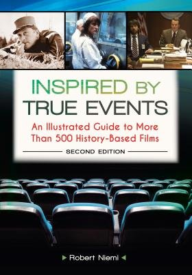Inspired by True Events: An Illustrated Guide to More Than 500 History-Based Films, 2nd Edition - An Illustrated Guide to More...