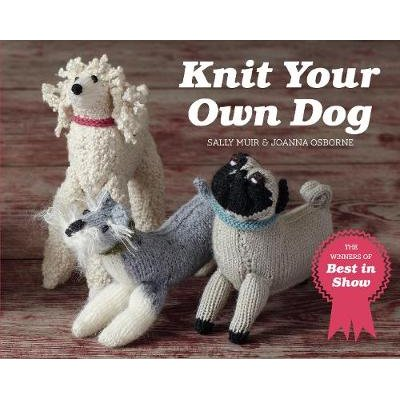 Knit Your Own Dog - The winners of Best in Show (Paperback): Joanna Osborne, Sally Muir