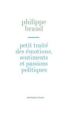 Petit Traite Des Emotions, Sentiments Et Passions Politiques (French, Electronic book text): Philippe Braud