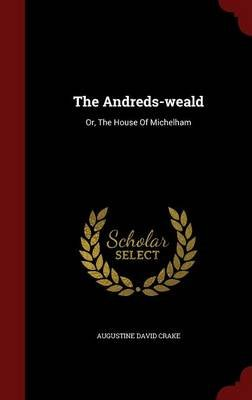 The Andreds-Weald - Or, the House of Michelham (Hardcover): Augustine David Crake