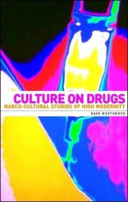 Culture on Drugs - Narco-Cultural Studies of High Modernity (Hardcover): Dave Boothroyd