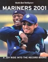 Mariners 2001 - A Joy Ride Into the Record Book (Paperback): Sasquatch Books
