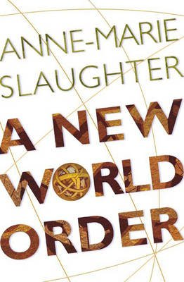 A New World Order (Hardcover): Anne-Marie Slaughter