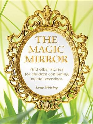 The Magic Mirror - And Other Stories for Children Containing Mental Exercises (Electronic book text): Lone Wolsing