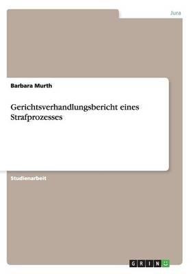 Gerichtsverhandlungsbericht Eines Strafprozesses (German, Paperback): Barbara Murth