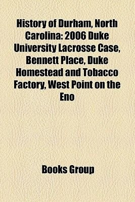 History of Durham, North Carolina - 2006 Duke University Lacrosse Case, Bennett Place, Duke Homestead and Tobacco Factory, West...