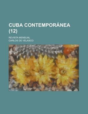 Cuba Contemporanea; Revista Mensual (12) (English, Spanish, Paperback): United States Government, Carlos De Velasco