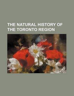 The Natural History of the Toronto Region (Paperback): Books Group