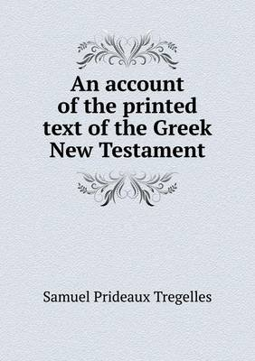 An Account of the Printed Text of the Greek New Testament (Paperback): Samuel Prideaux Tregelles