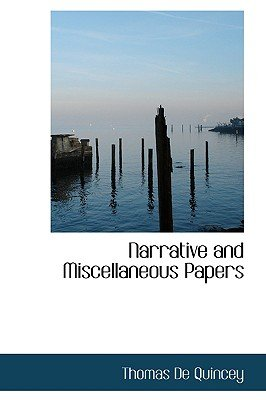 Narrative and Miscellaneous Papers (Paperback): Thomas De Quincey