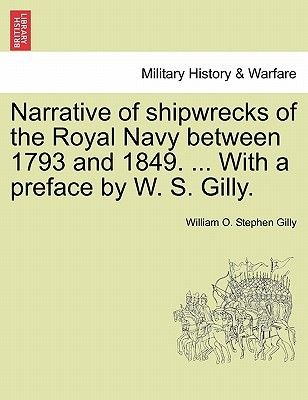 Narrative of Shipwrecks of the Royal Navy Between 1793 and 1849. ... with a Preface by W. S. Gilly. (Paperback): William O....