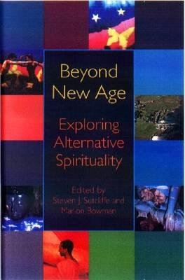 Beyond the New Age - Exploring Alternative Spirituality (Paperback): Steven Sutcliffe, Marion Bowman