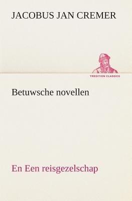Betuwsche Novellen, En Een Reisgezelschap (Dutch, Paperback): Jacobus Jan Cremer