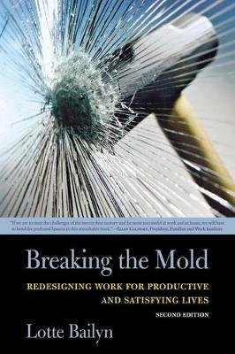 Breaking the Mold - Redesigning Work for Productive and Satisfying Lives (Paperback, 2nd edition): Lotte Bailyn