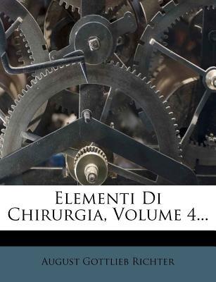 Elementi Di Chirurgia, Volume 4... (English, Italian, Paperback): August Gottlieb Richter