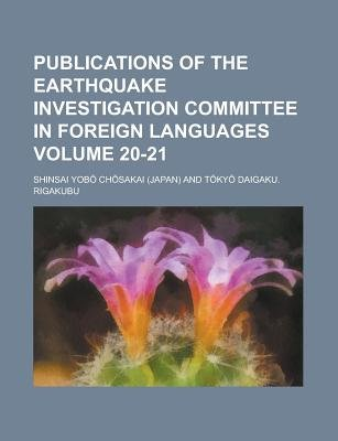 Publications of the Earthquake Investigation Committee in Foreign Languages Volume 20-21 (Paperback): United States...