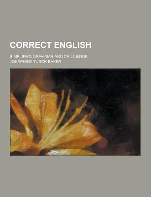 Correct English; Simplified Grammar and Drill Book (Paperback): Josephine Turck Baker