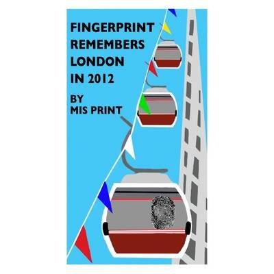 Fingerprint Remembers London in 2012 (Paperback): Nicola Styan