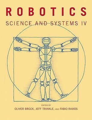 Robotics - Science and Systems IV (Paperback): Oliver Brock, Jeff Trinkle, Fabio Ramos