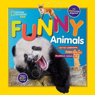 National Geographic Kids Funny Animals - Critter Comedians, Punny Pets, and Hilarious Hijinks (Hardcover): National Geographic...