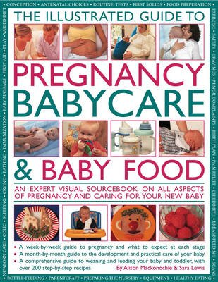 The Illustrated Guide to Pregnancy, Babycare and Baby Food - An Expert Visual Sourcebook on All Aspects of Pregnancy and Caring...