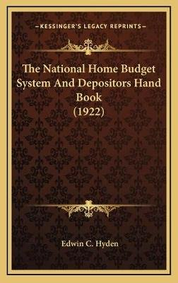 The National Home Budget System and Depositors Hand Book (1922) (Hardcover): Edwin C. Hyden