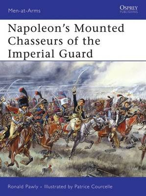Napoleon's Mounted Chasseurs of the Imperial Guard (Electronic book text): Ronald Pawly