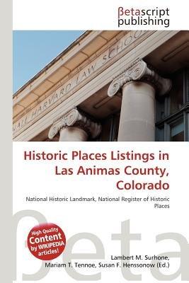 Historic Places Listings in Las Animas County, Colorado (Paperback): Lambert M. Surhone, Mariam T. Tennoe, Susan F. Henssonow