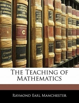 The Teaching of Mathematics (Paperback): Raymond Earl Manchester