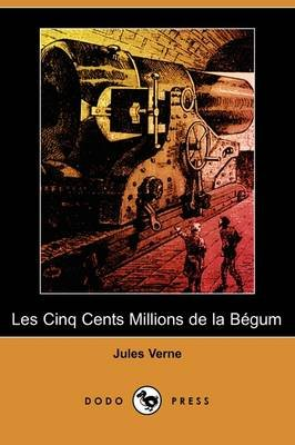 Les Cinq Cents Millions de la Begum (Dodo Press) (French, Paperback): Jules Verne