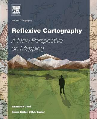 Reflexive Cartography, Volume 6 - A New Perspective in Mapping (Paperback): Emanuela Casti