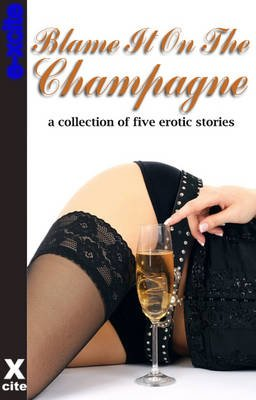 Blame It On The Champagne - A collection of five erotic stories (Electronic book text, Digital original): Gwen Masters, Diane...
