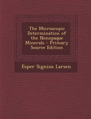 The Microscopic Determination of the Nonopaque Minerals - Primary Source Edition (Paperback): Esper Signius Larsen