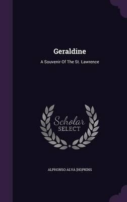 Geraldine - A Souvenir of the St. Lawrence (Hardcover): Alphonso Alva Hopkins