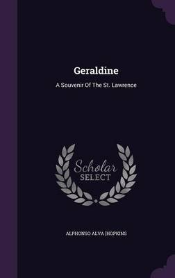 Geraldine - A Souvenir of the St. Lawrence (Hardcover): Alphonso Alva Hopkins