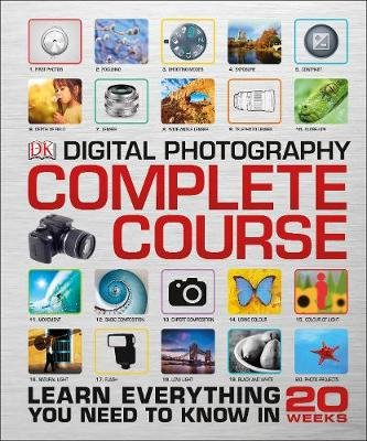 Digital Photography Complete Course - Learn Everything You Need to Know in 20 Weeks (Hardcover): Dk