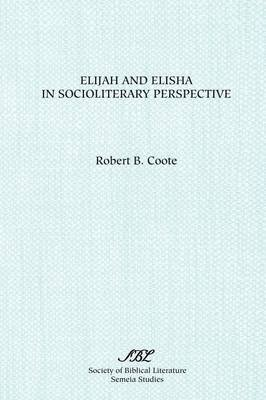 Elijah and Elisha in Socioliterary Perspective (Paperback, New): Robert B. Coote