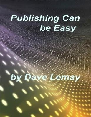 Publishing Can Be Easy (Electronic book text): Dave Lemay