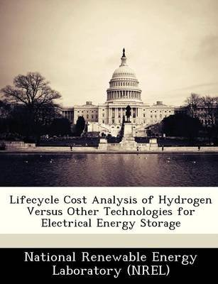 Lifecycle Cost Analysis of Hydrogen Versus Other Technologies for Electrical Energy Storage (Paperback):