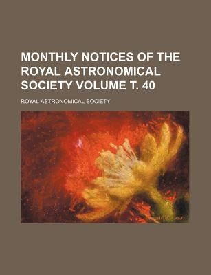 Monthly Notices of the Royal Astronomical Society Volume . 40 (Paperback): Royal Astronomical Society