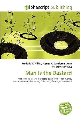Man Is the Bastard (Paperback): Frederic P. Miller, Agnes F. Vandome, John McBrewster