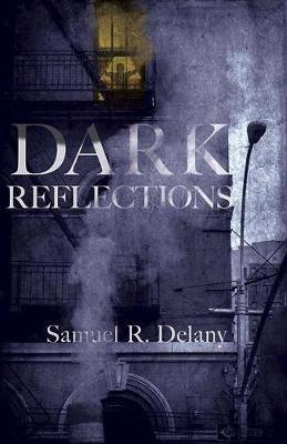 Dark Reflections (Paperback): Samuel Delany