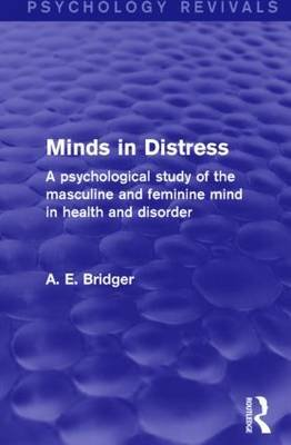 Minds in Distress - A Psychological Study of the Masculine and Feminine Mind in Health and in Disorder (Paperback): A. E....